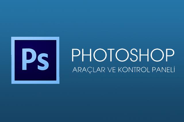 photoshop araçlar ve kontrol paneli